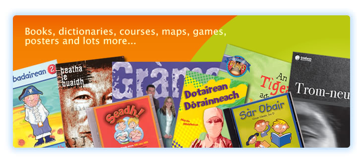 Graphic: Gaelic books, dictionaries, courses, maps, games, posters and lots more...